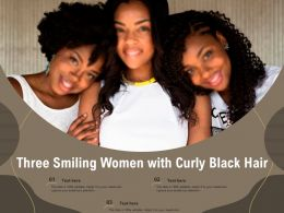 Three Smiling Women With Curly Black Hair