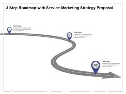 Three Step Roadmap With Service Marketing Strategy Proposal Ppt Powerpoint Presentation Summary Infographics