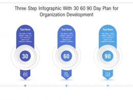 Three Step With 30 60 90 Day Plan For Organization Development Infographic Template