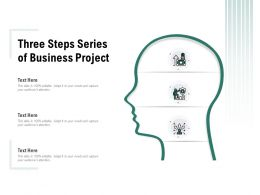 Three Steps Series Of Business Project