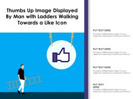 Thumbs Up Image Displayed By Man With Ladders Walking Towards A Like Icon