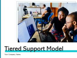 Tiered Support Model Product Resolution Enhancements Service Technicians Intervention