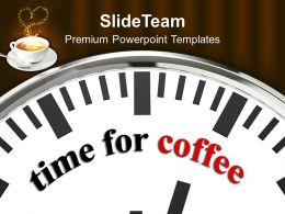 Time For Coffee Refreshment Fun Powerpoint Templates Ppt Themes And Graphics