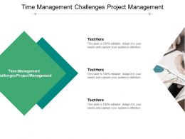 Time Management Challenges Project Management Ppt Powerpoint Presentation Guide Cpb