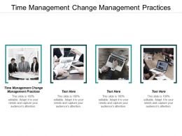 Time Management Change Management Practices Ppt Powerpoint Presentation Show Backgrounds Cpb