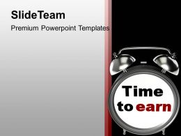 Time To Earn Business Achievement Powerpoint Templates Ppt Themes And Graphics 0313