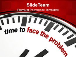 Time To Face Problem Business Strategy Powerpoint Templates Ppt Themes And Graphics 0113