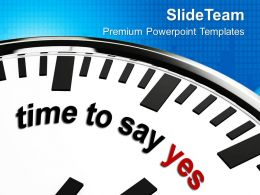 Time To Say Yes Business Powerpoint Templates Ppt Themes And Graphics 0113