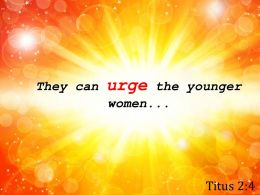 Titus 2 4 They Can Urge The Younger Women Powerpoint Church Sermon