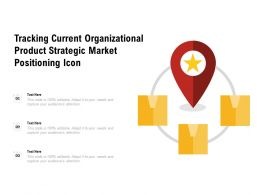 Tracking Current Organizational Product Strategic Market Positioning Icon