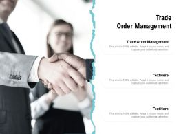 Trade Order Management Ppt Powerpoint Presentation Icon Slide Download Cpb