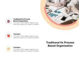 Traditional Vs Process Based Organization Ppt Powerpoint Presentation Designs Cpb
