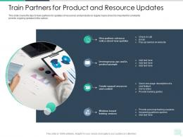 Train Partners For Product And Resource Updates Reseller Enablement Strategy Ppt Rules