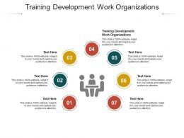 Training Development Work Organizations Ppt Powerpoint Presentation Ideas Graphics Download Cpb