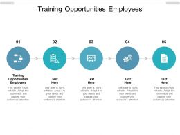 Training Opportunities Employees Ppt Powerpoint Presentation Icon Rules Cpb