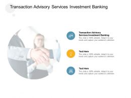 Transaction Advisory Services Investment Banking Ppt Powerpoint Presentation Slides Designs Cpb