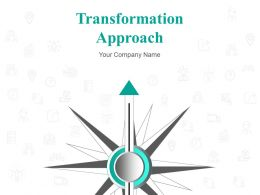 Transformation Approach Powerpoint Presentation Slides