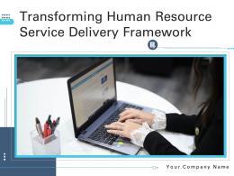 Transforming Human Resource Service Delivery Framework Powerpoint Presentation Slides