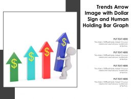 Trends Arrow Image With Dollar Sign And Human Holding Bar Graph