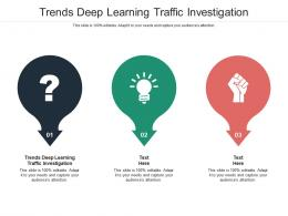 Trends Deep Learning Traffic Investigation Ppt Powerpoint Presentation Infographic Template Guide Cpb