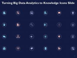 Turning Big Data Analytics To Knowledge Icons Slide Ppt Powerpoint Presentation Inspiration