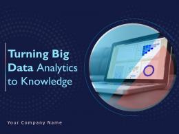 Turning Big Data Analytics To Knowledge Powerpoint Presentation Slides