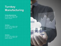 Turnkey Manufacturing Ppt Powerpoint Presentation Infographics Graphics Pictures Cpb