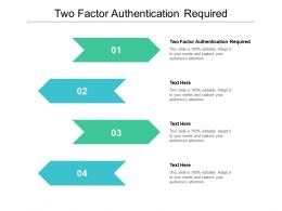 Two Factor Authentication Required Ppt Powerpoint Presentation Layouts Graphics Template Cpb