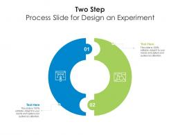 Two Step Process Slide For Design An Experiment Infographic Template