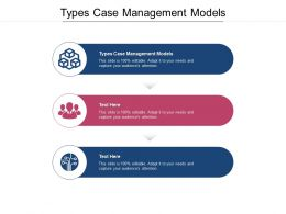 Types Case Management Models Ppt Powerpoint Presentation Icon Files Cpb