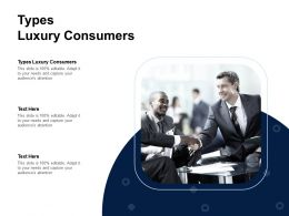 Types Luxury Consumers Ppt Powerpoint Presentation Slides Example Topics Cpb