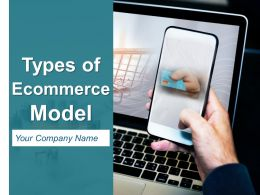 Types Of Ecommerce Model Powerpoint Presentation Slides
