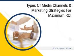 Types Of Media Channels And Marketing Strategies For Maximum Roi Powerpoint Presentation Slides