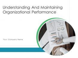 Understanding And Maintaining Organizational Performance Powerpoint Presentation Slides