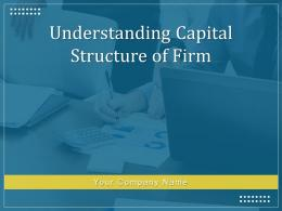 Understanding Capital Structure Of Firm Powerpoint Presentation Slides