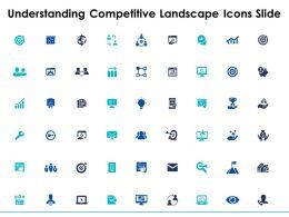 Understanding Competitive Landscape Icons Slide Growth Ppt Powerpoint Presentation Slides Inspiration