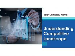 Understanding Competitive Landscape Powerpoint Presentation Slides