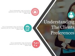 Understanding The Clients Preferences Ppt Background Designs