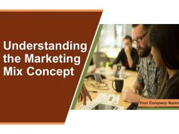 Understanding The Marketing Mix Concept Powerpoint Presentation Slides