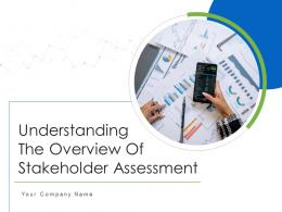 Understanding The Overview Of Stakeholder Assessment Powerpoint Presentation Slides