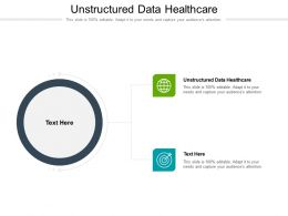 Unstructured Data Healthcare Ppt Powerpoint Presentation Model Graphics Design Cpb