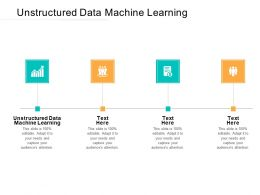 Unstructured Data Machine Learning Ppt Powerpoint Presentation Icon Sample Cpb