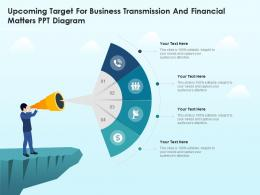 Upcoming Target For Business Transmission And Financial Matters PPT Diagram Infographic Template