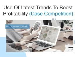 Use Of Latest Trends To Boost Profitability Case Competition Powerpoint Presentation Slides