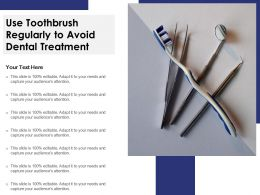 Use Toothbrush Regularly To Avoid Dental Treatment