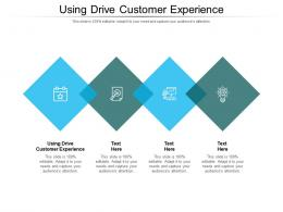 Using Drive Customer Experience Ppt Powerpoint Presentation Slides Brochure Cpb