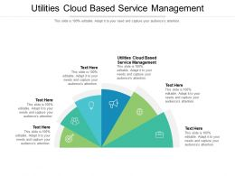 Utilities Cloud Based Service Management Ppt Powerpoint Presentation Infographics Themes Cpb