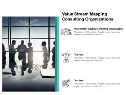 Value Stream Mapping Consulting Organizations Ppt Powerpoint Presentation Icon Guide Cpb