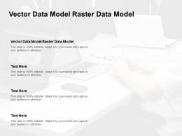 Vector Data Model Raster Data Model Ppt Powerpoint Presentation Model Pictures Cpb