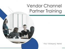 Vendor Channel Partner Training Powerpoint Presentation Slides
